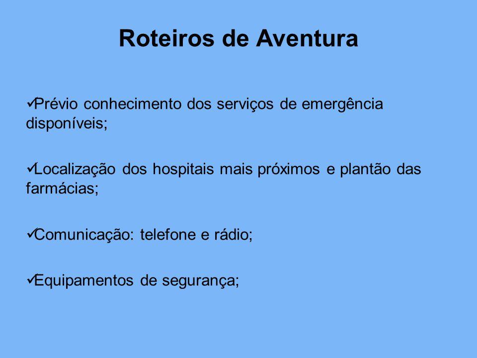 Roteiros de Aventura Prévio conhecimento dos serviços de emergência disponíveis; Localização dos hospitais mais próximos e plantão das farmácias; Comunicação: telefone e rádio; Equipamentos de segurança;