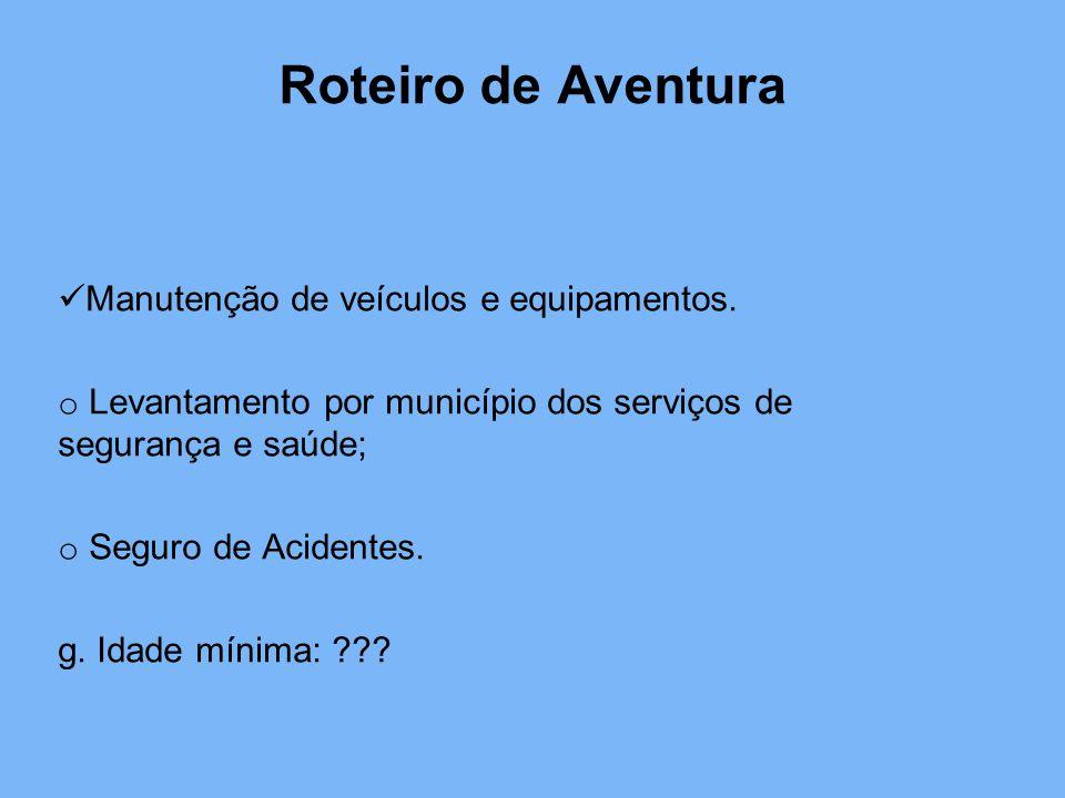 Roteiro de Aventura Manutenção de veículos e equipamentos. o Levantamento por município dos serviços de segurança e saúde; o Seguro de Acidentes. g. I