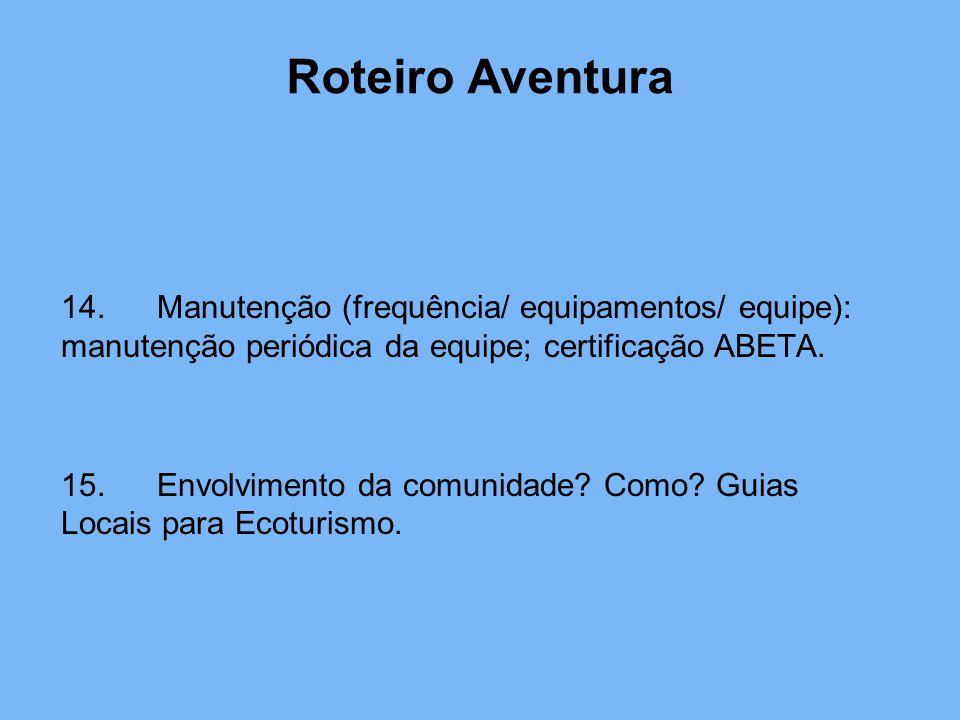 Roteiro Aventura 14.Manutenção (frequência/ equipamentos/ equipe): manutenção periódica da equipe; certificação ABETA. 15.Envolvimento da comunidade?