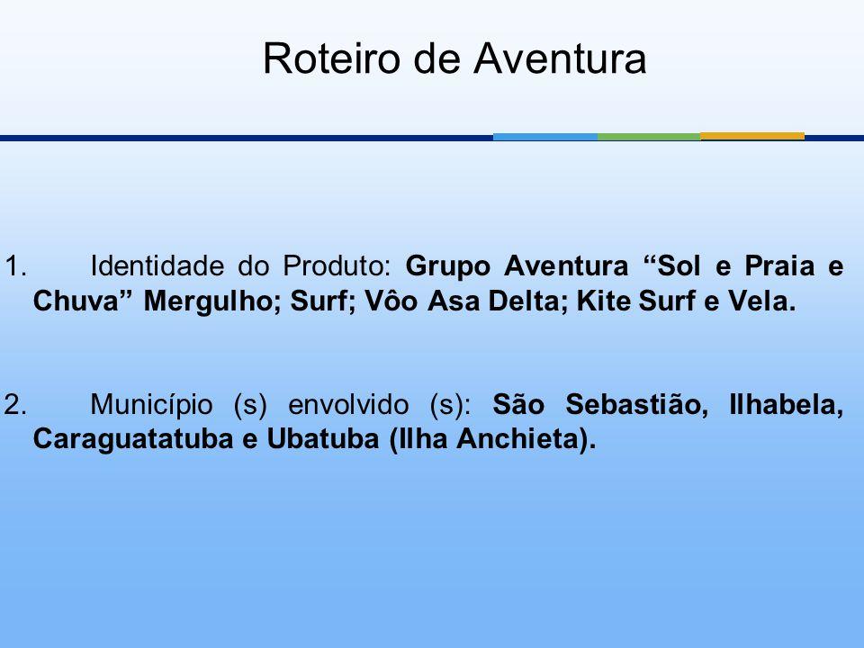 """Roteiro de Aventura 1.Identidade do Produto: Grupo Aventura """"Sol e Praia e Chuva"""" Mergulho; Surf; Vôo Asa Delta; Kite Surf e Vela. 2.Município (s) env"""