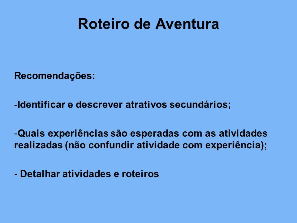 Roteiro de Aventura Recomendações: -Identificar e descrever atrativos secundários; -Quais experiências são esperadas com as atividades realizadas (não