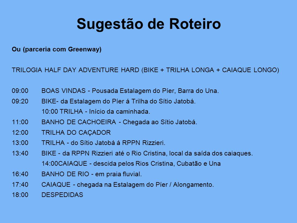 Sugestão de Roteiro Ou (parceria com Greenway) TRILOGIA HALF DAY ADVENTURE HARD (BIKE + TRILHA LONGA + CAIAQUE LONGO) 09:00BOAS VINDAS - Pousada Estal