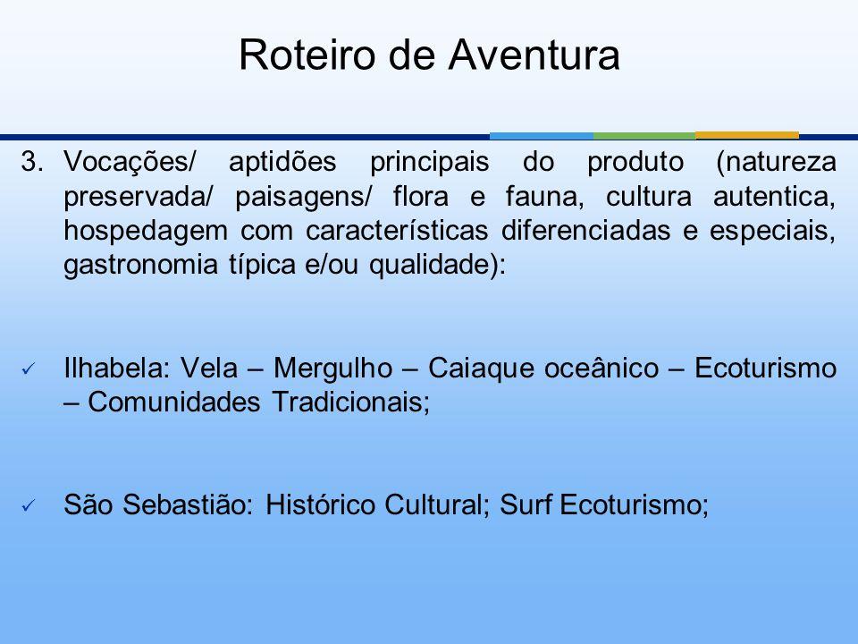 Roteiro de Aventura 3. Vocações/ aptidões principais do produto (natureza preservada/ paisagens/ flora e fauna, cultura autentica, hospedagem com cara