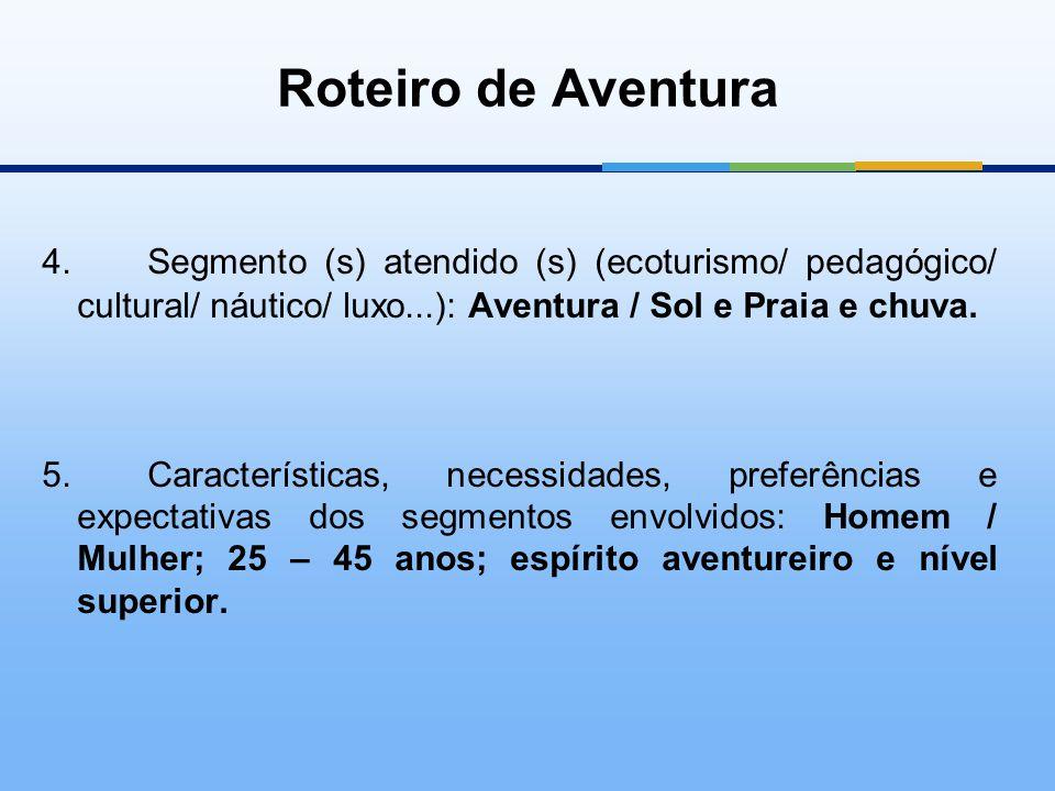 4.Segmento (s) atendido (s) (ecoturismo/ pedagógico/ cultural/ náutico/ luxo...): Aventura / Sol e Praia e chuva. 5.Características, necessidades, pre