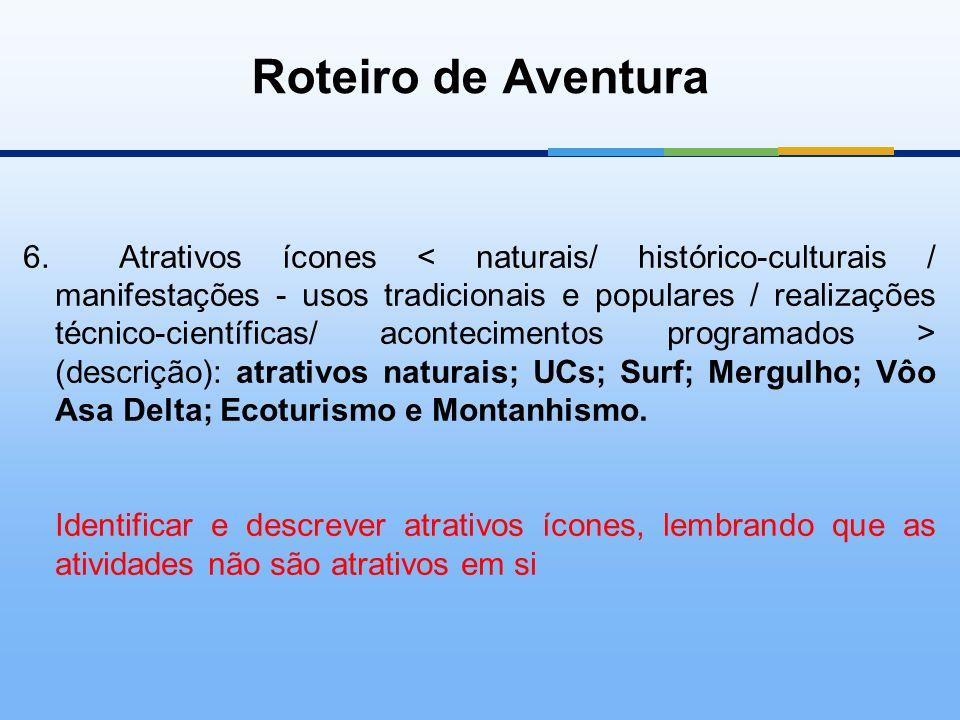 Roteiro de Aventura 6.Atrativos ícones (descrição): atrativos naturais; UCs; Surf; Mergulho; Vôo Asa Delta; Ecoturismo e Montanhismo.