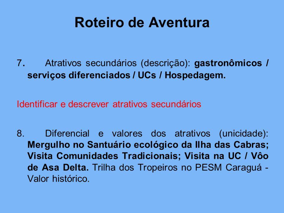 Roteiro de Aventura 7. Atrativos secundários (descrição): gastronômicos / serviços diferenciados / UCs / Hospedagem. Identificar e descrever atrativos