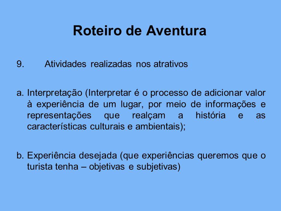 Roteiro de Aventura 9.Atividades realizadas nos atrativos a. Interpretação (Interpretar é o processo de adicionar valor à experiência de um lugar, por