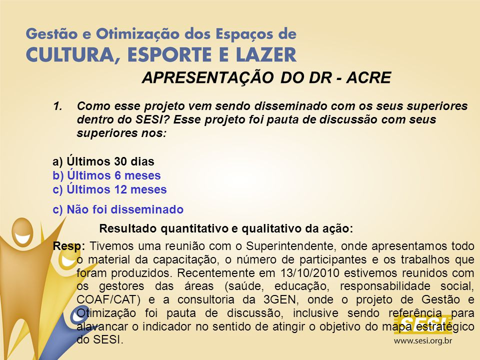 APRESENTAÇÃO DO DR - ACRE 1.Como esse projeto vem sendo disseminado com os seus superiores dentro do SESI.