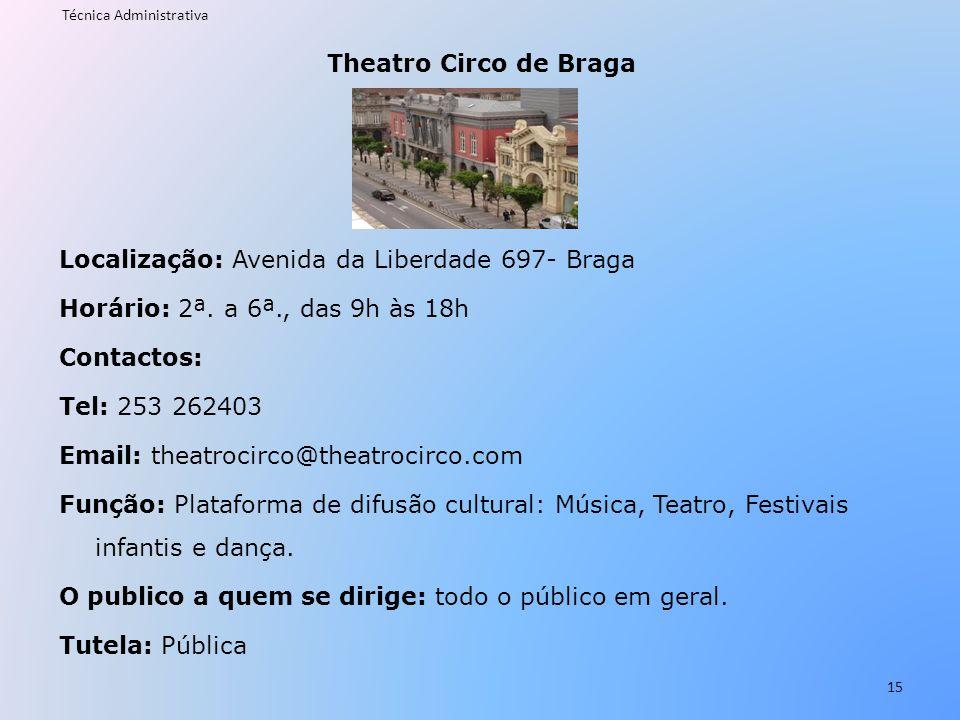 Theatro Circo de Braga Localização: Avenida da Liberdade 697- Braga Horário: 2ª. a 6ª., das 9h às 18h Contactos: Tel: 253 262403 Email: theatrocirco@t