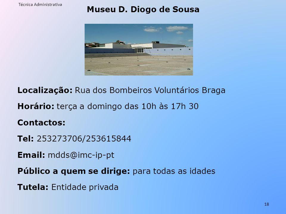 Museu D. Diogo de Sousa Localização: Rua dos Bombeiros Voluntários Braga Horário: terça a domingo das 10h às 17h 30 Contactos: Tel: 253273706/25361584