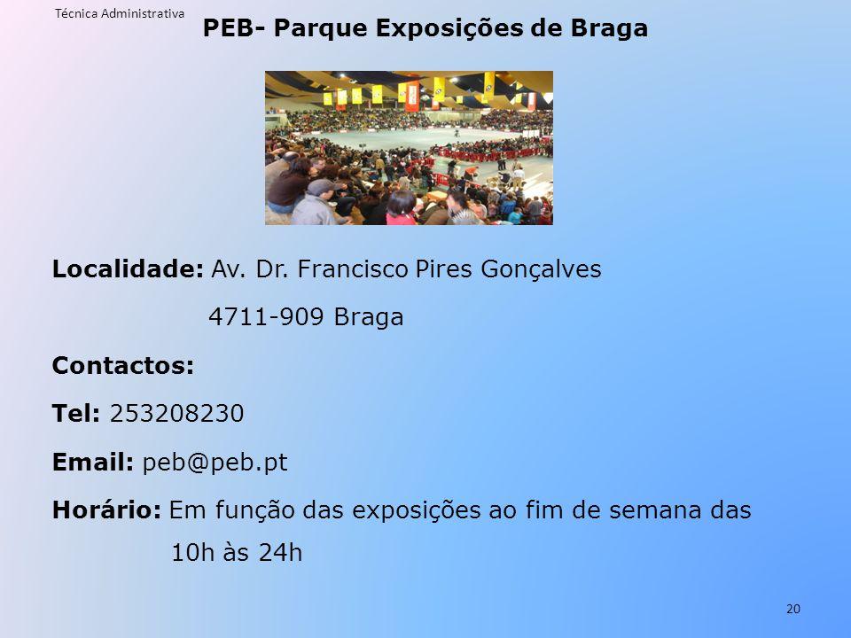 PEB- Parque Exposições de Braga Localidade: Av. Dr. Francisco Pires Gonçalves 4711-909 Braga Contactos: Tel: 253208230 Email: peb@peb.pt Horário: Em f
