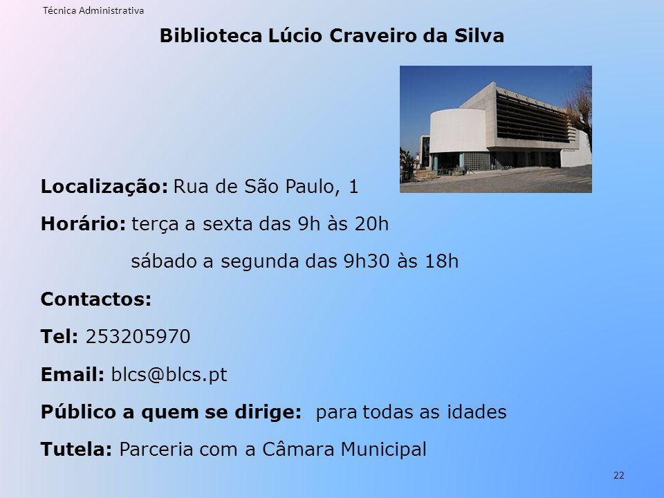 Biblioteca Lúcio Craveiro da Silva Localização: Rua de São Paulo, 1 Horário: terça a sexta das 9h às 20h sábado a segunda das 9h30 às 18h Contactos: T