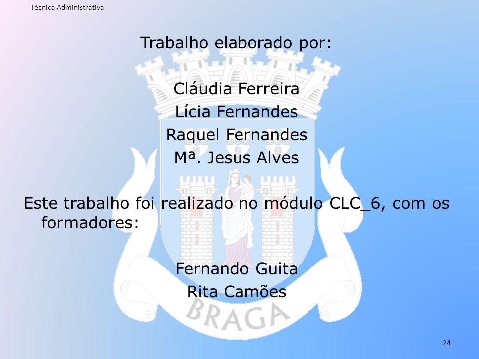 Trabalho elaborado por: Cláudia Ferreira Lícia Fernandes Raquel Fernandes Mª. Jesus Alves Este trabalho foi realizado no módulo CLC_6, com os formador