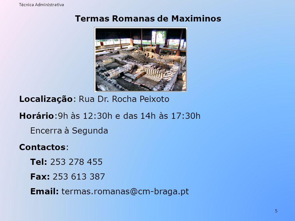 Termas Romanas de Maximinos Localização: Rua Dr. Rocha Peixoto Horário:9h às 12:30h e das 14h às 17:30h Encerra à Segunda Contactos: Tel: 253 278 455