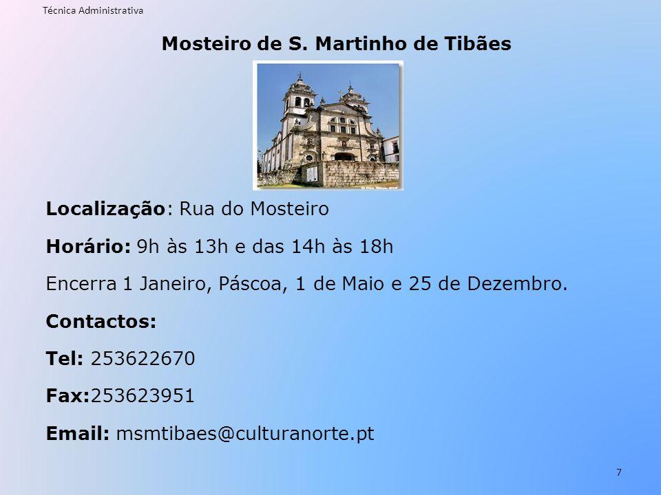 Mosteiro de S. Martinho de Tibães Localização: Rua do Mosteiro Horário: 9h às 13h e das 14h às 18h Encerra 1 Janeiro, Páscoa, 1 de Maio e 25 de Dezemb