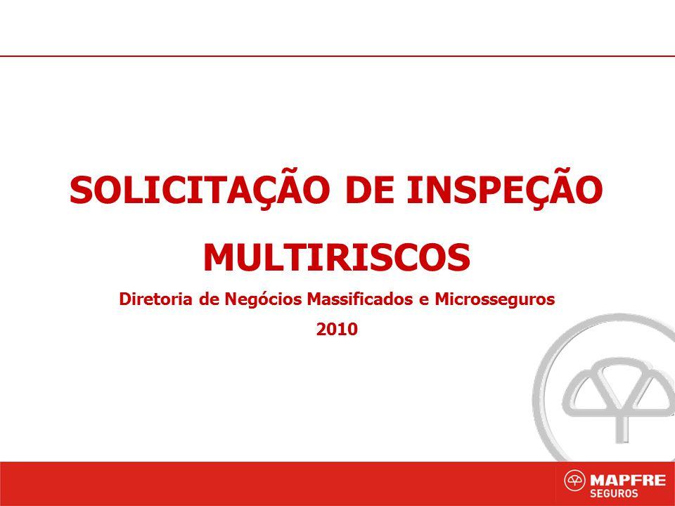 1 SOLICITAÇÃO DE INSPEÇÃO MULTIRISCOS Diretoria de Negócios Massificados e Microsseguros 2010