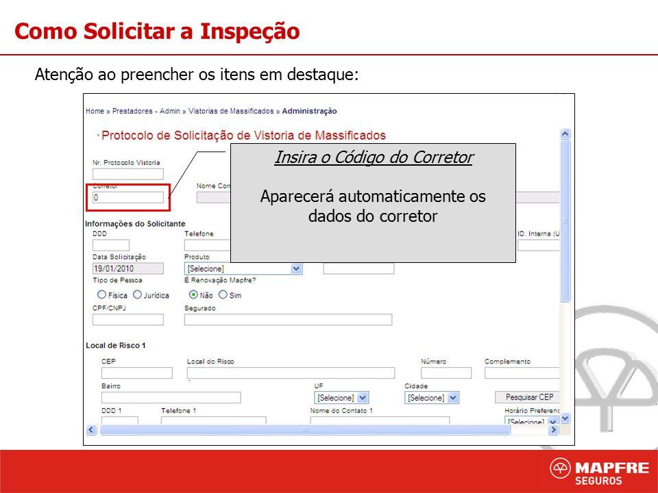 3 Como Solicitar a Inspeção Atenção ao preencher os itens em destaque: Insira o Código do Corretor Aparecerá automaticamente os dados do corretor