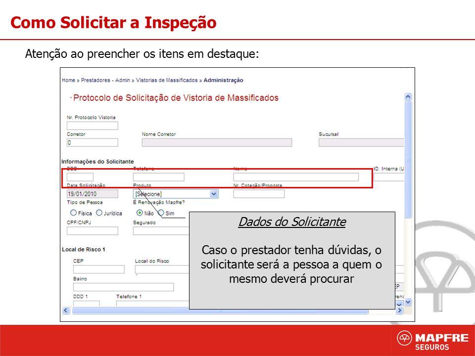 5 Como Solicitar a Inspeção Atenção ao preencher os itens em destaque: Código Correto do Produto Este item é importante para a inclusão do relatório de inspeção.