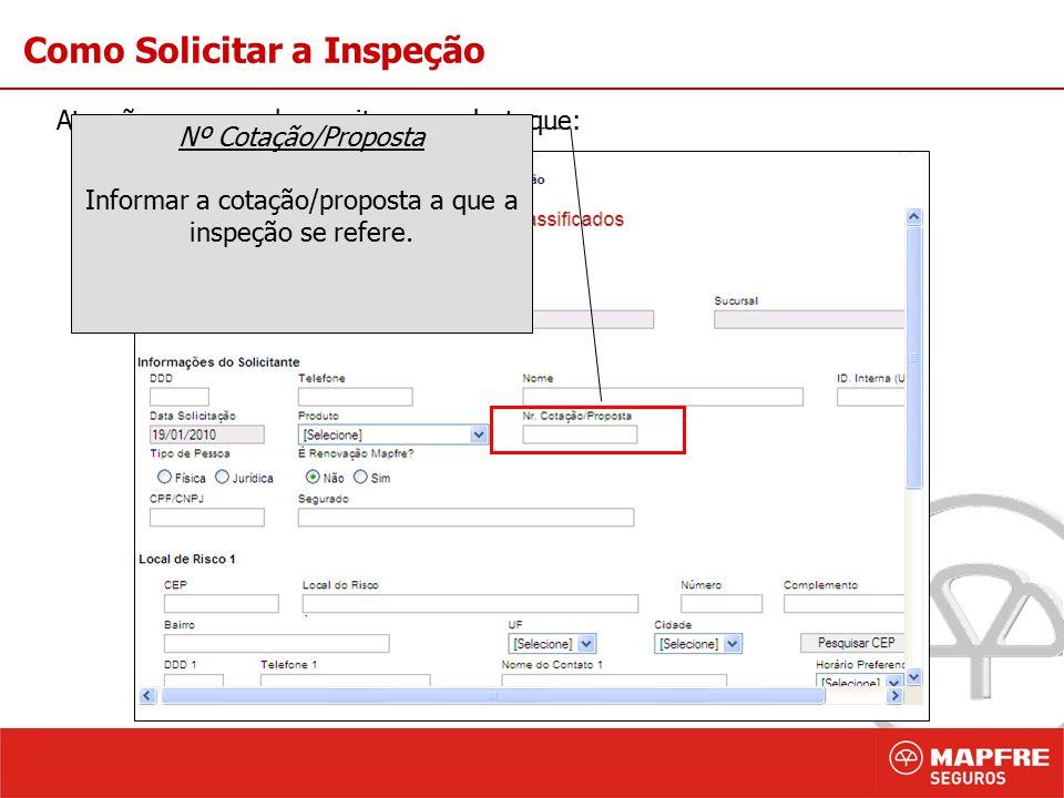 6 Como Solicitar a Inspeção Atenção ao preencher os itens em destaque: Nº Cotação/Proposta Informar a cotação/proposta a que a inspeção se refere.