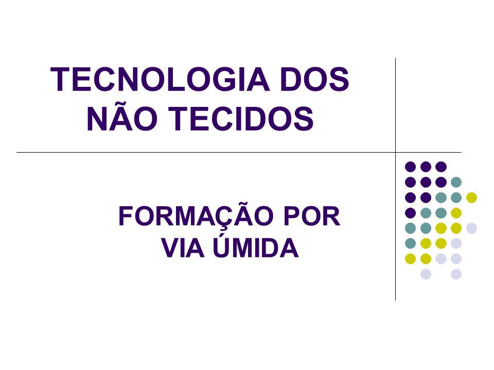 TECNOLOGIA DOS NÃO TECIDOS FORMAÇÃO POR VIA ÚMIDA