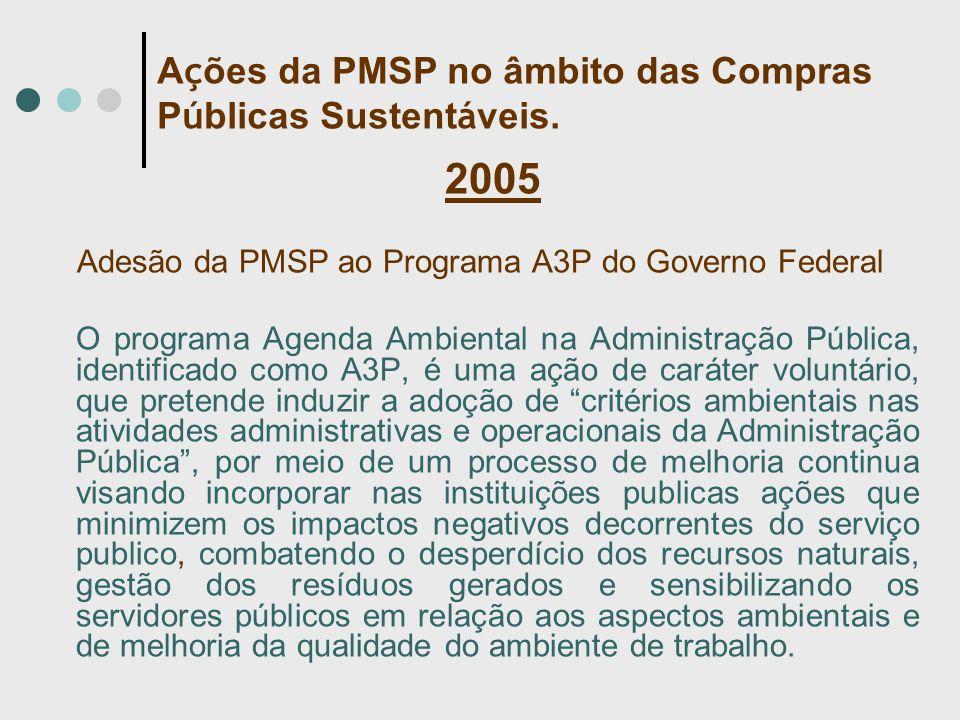 2005 Adesão da PMSP ao Programa A3P do Governo Federal O programa Agenda Ambiental na Administração Pública, identificado como A3P, é uma ação de cará