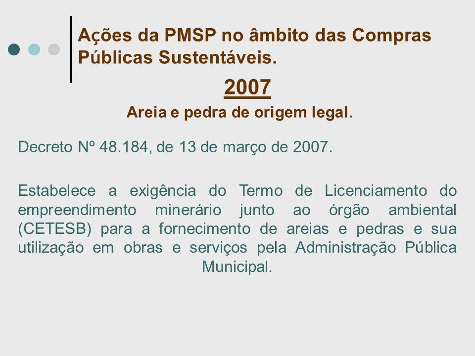 2007 Areia e pedra de origem legal. Decreto Nº 48.184, de 13 de março de 2007.. A ç ões da PMSP no âmbito das Compras P ú blicas Sustent á veis. Estab