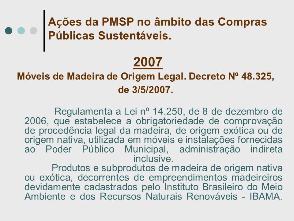 2007 Móveis de Madeira de Origem Legal. Decreto Nº 48.325, de 3/5/2007. Regulamenta a Lei nº 14.250, de 8 de dezembro de 2006, que estabelece a obriga