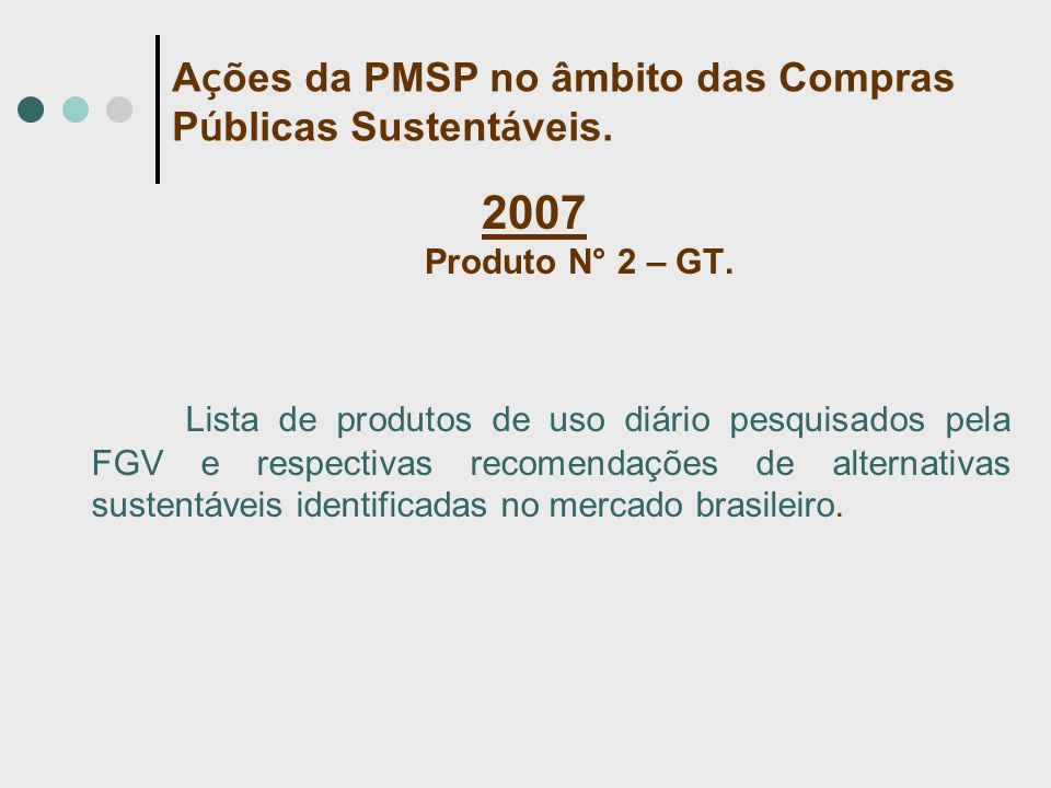2007 Produto N° 2 – GT. Lista de produtos de uso diário pesquisados pela FGV e respectivas recomendações de alternativas sustentáveis identificadas no
