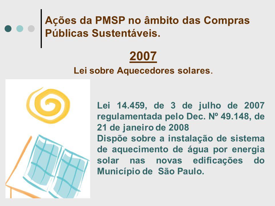 Lei 14.459, de 3 de julho de 2007 regulamentada pelo Dec. Nº 49.148, de 21 de janeiro de 2008 Dispõe sobre a instalação de sistema de aquecimento de á