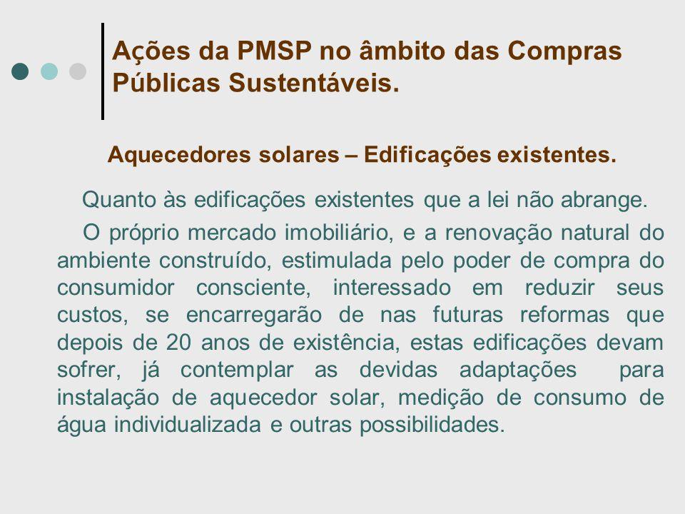 Aquecedores solares – Edificações existentes. Quanto às edificações existentes que a lei não abrange. O próprio mercado imobiliário, e a renovação nat