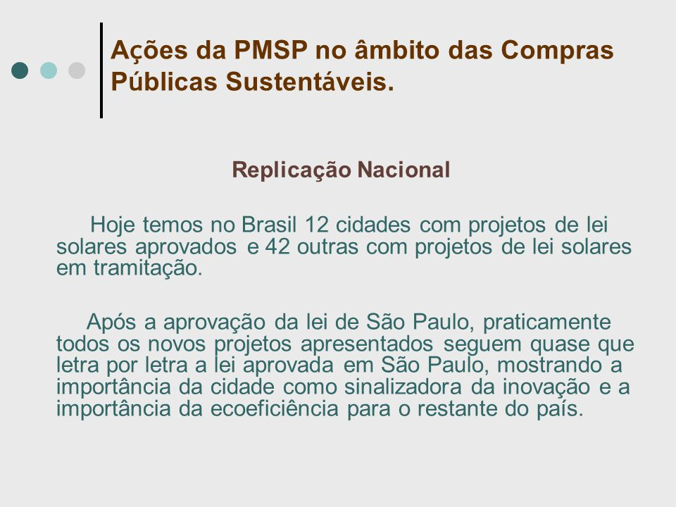 Replicação Nacional Hoje temos no Brasil 12 cidades com projetos de lei solares aprovados e 42 outras com projetos de lei solares em tramitação.