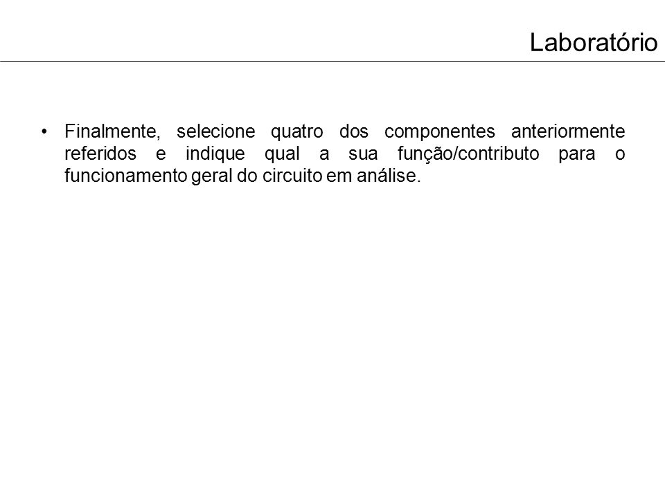Laboratório Finalmente, selecione quatro dos componentes anteriormente referidos e indique qual a sua função/contributo para o funcionamento geral do