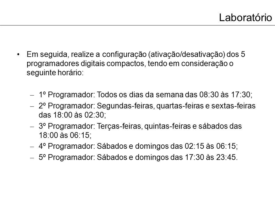 Laboratório Em seguida, realize a configuração (ativação/desativação) dos 5 programadores digitais compactos, tendo em consideração o seguinte horário