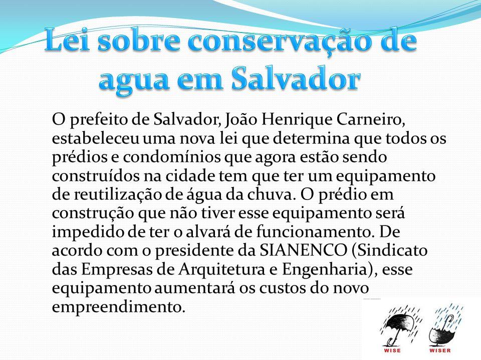 O prefeito de Salvador, João Henrique Carneiro, estabeleceu uma nova lei que determina que todos os prédios e condomínios que agora estão sendo constr
