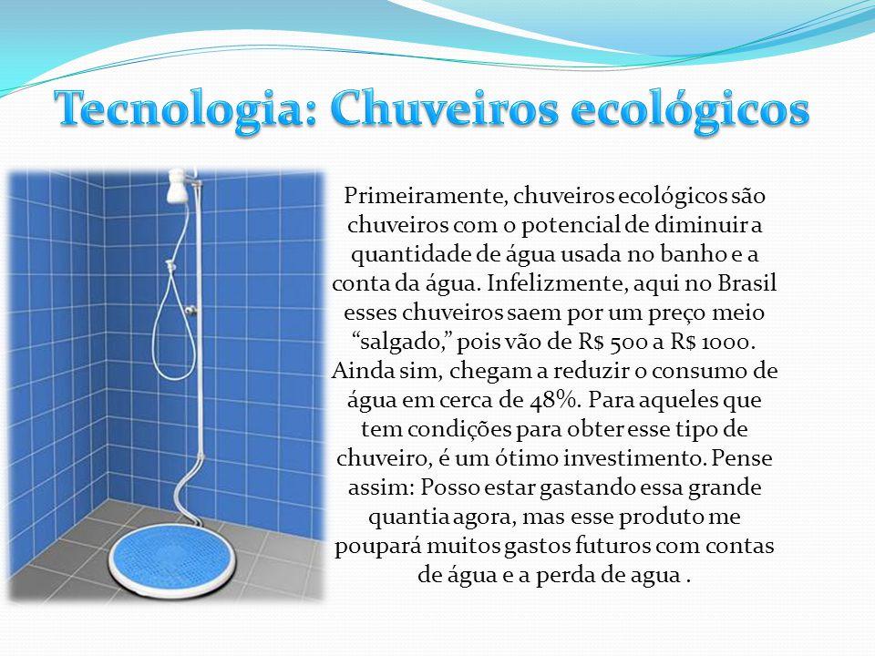 Primeiramente, chuveiros ecológicos são chuveiros com o potencial de diminuir a quantidade de água usada no banho e a conta da água. Infelizmente, aqu