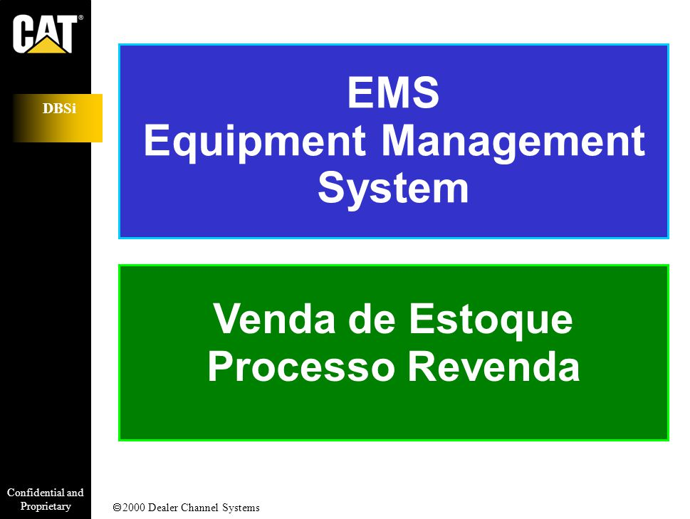 Confidential and Proprietary DBSi  2000 Dealer Channel Systems EMS Equipment Management System Venda de Estoque Processo Revenda
