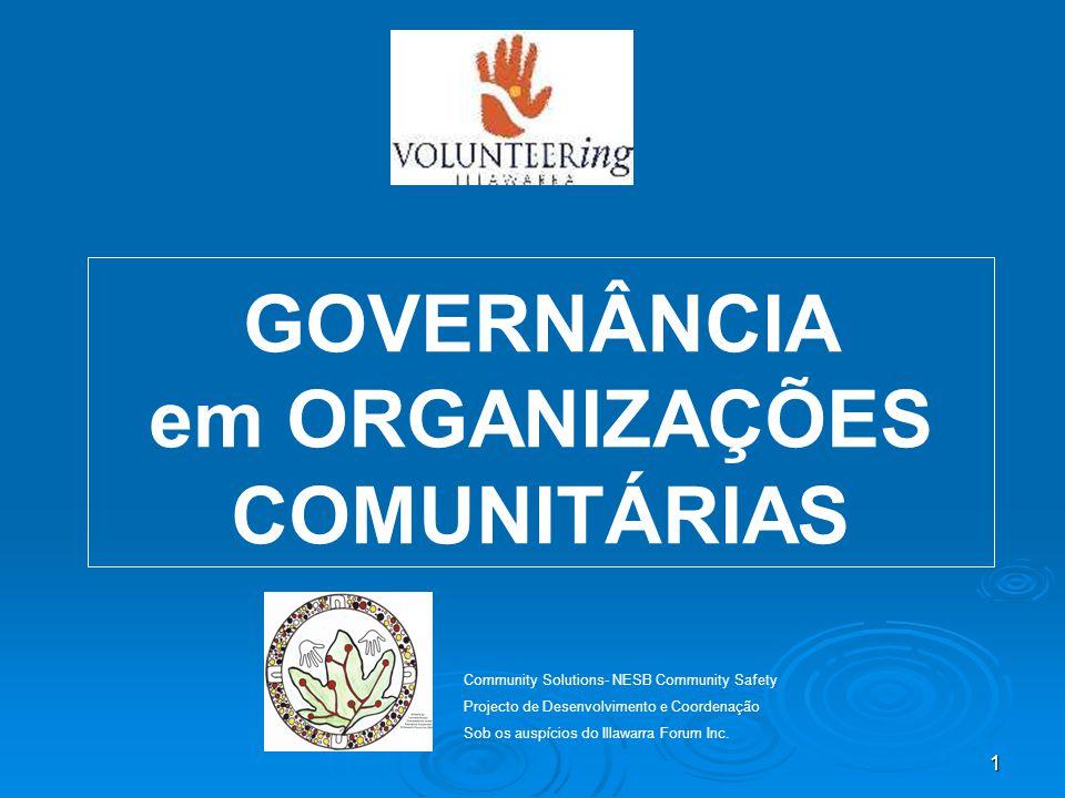 1 GOVERNÂNCIA em ORGANIZAÇÕES COMUNITÁRIAS Community Solutions- NESB Community Safety Projecto de Desenvolvimento e Coordenação Sob os auspícios do Illawarra Forum Inc.