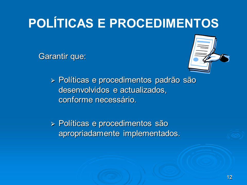 12 POLÍTICAS E PROCEDIMENTOS Garantir que:  Políticas e procedimentos padrão são desenvolvidos e actualizados, conforme necessário.