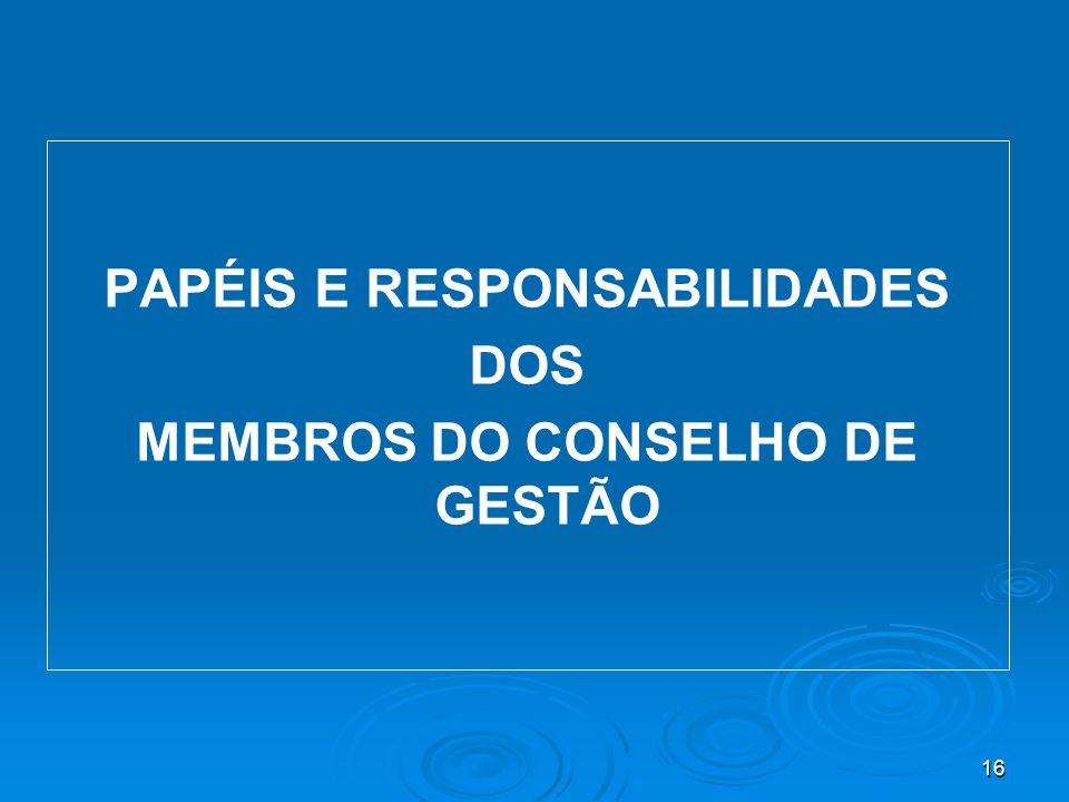 16 PAPÉIS E RESPONSABILIDADES DOS MEMBROS DO CONSELHO DE GESTÃO