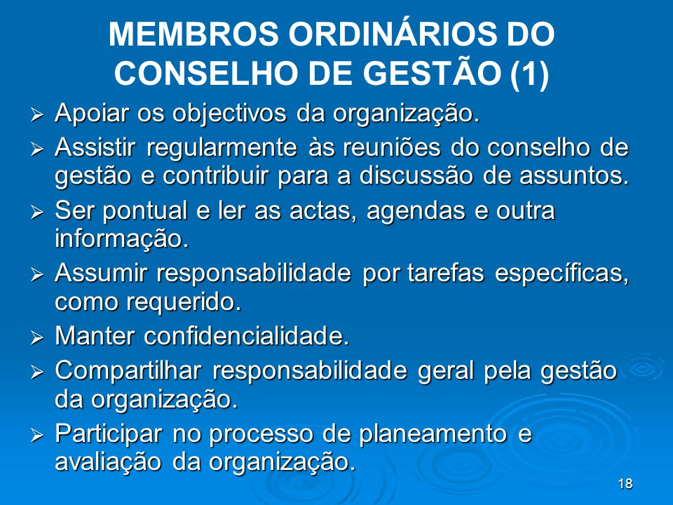 18 MEMBROS ORDINÁRIOS DO CONSELHO DE GESTÃO (1)  Apoiar os objectivos da organização.