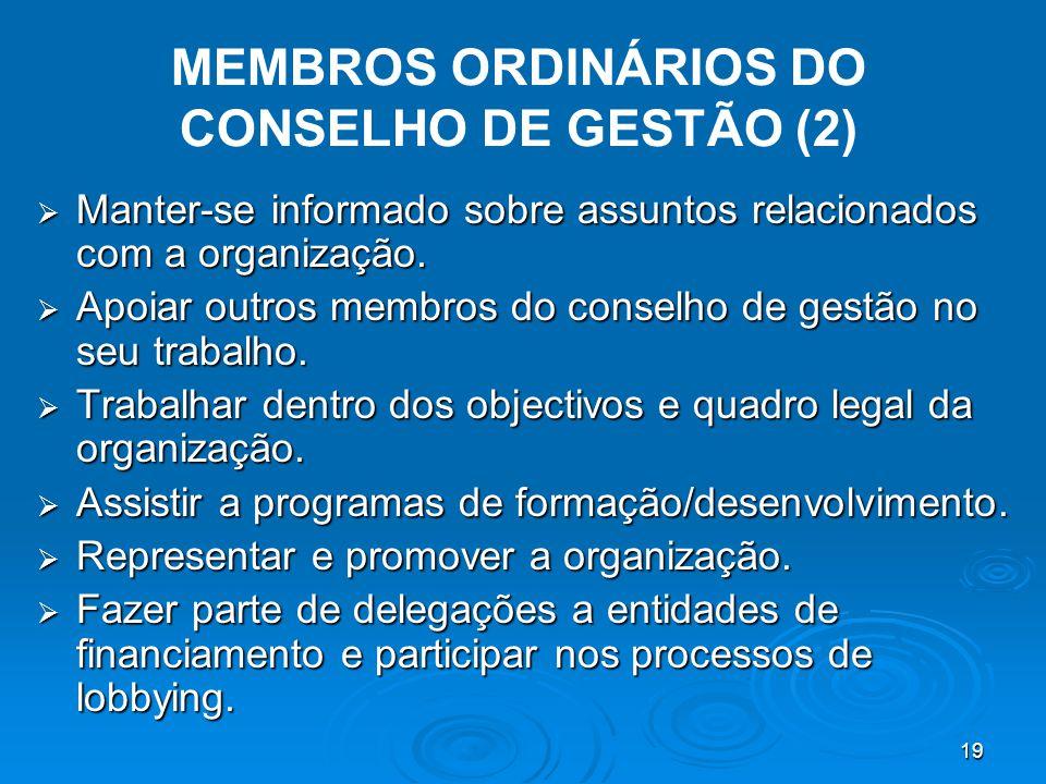 19 MEMBROS ORDINÁRIOS DO CONSELHO DE GESTÃO (2)  Manter-se informado sobre assuntos relacionados com a organização.