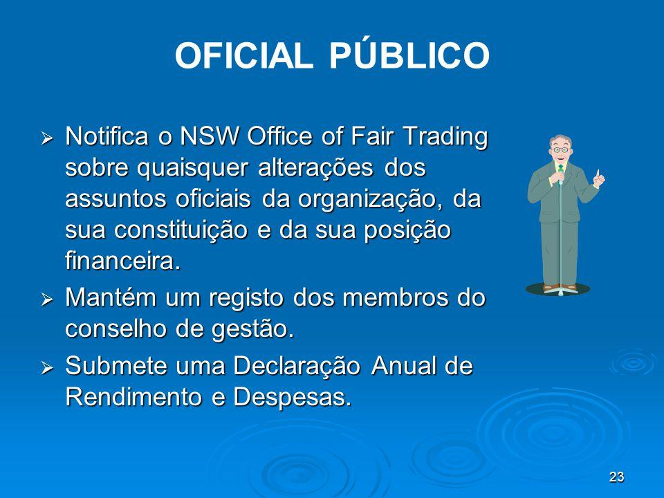 23 OFICIAL PÚBLICO  Notifica o NSW Office of Fair Trading sobre quaisquer alterações dos assuntos oficiais da organização, da sua constituição e da sua posição financeira.