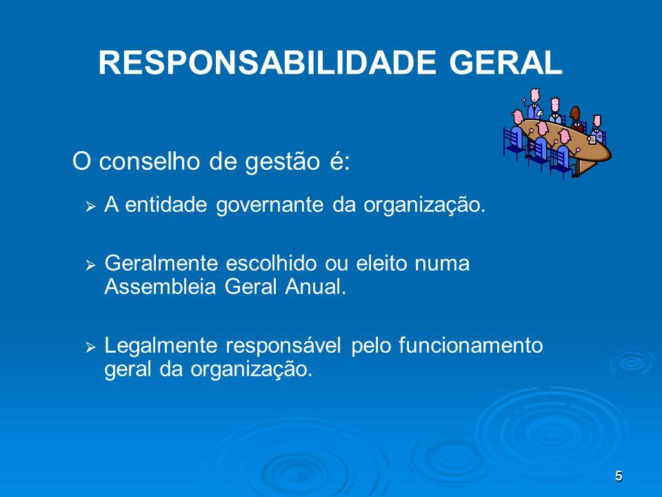 5 RESPONSABILIDADE GERAL O conselho de gestão é:   A entidade governante da organização.