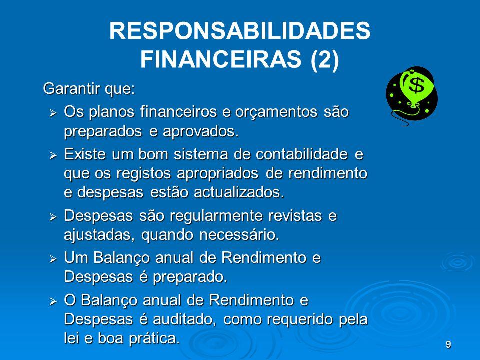 9 RESPONSABILIDADES FINANCEIRAS (2) Garantir que:  Os planos financeiros e orçamentos são preparados e aprovados.