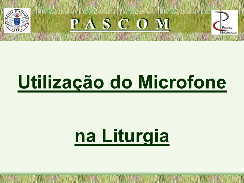 VISTA-SE ADEQUADAMENTE UTILIZAÇÃO DO MICROFONE NA LITURGIA