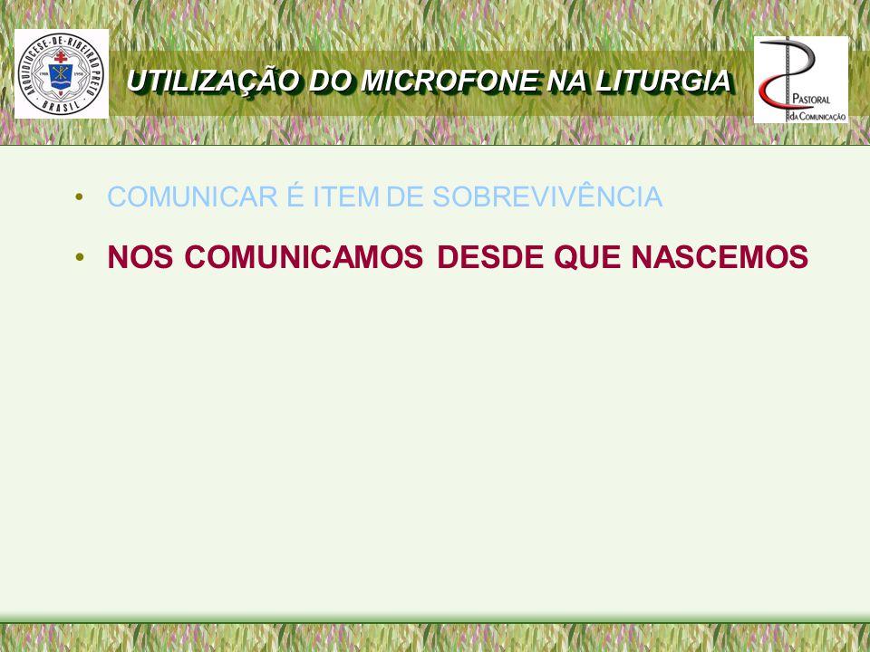 COMUNICAR É ITEM DE SOBREVIVÊNCIA NOS COMUNICAMOS DESDE QUE NASCEMOS UTILIZAÇÃO DO MICROFONE NA LITURGIA