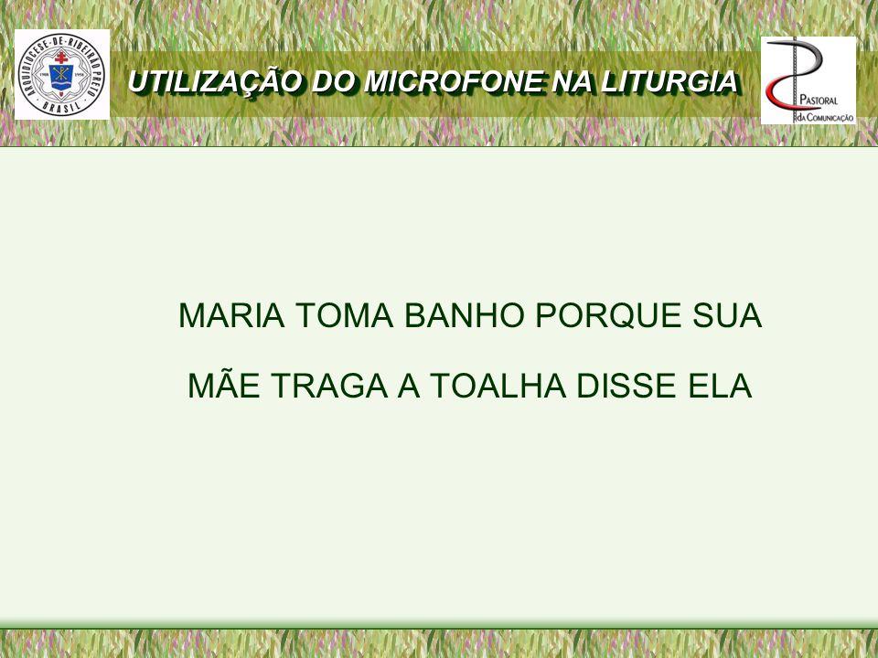 MARIA TOMA BANHO PORQUE SUA MÃE TRAGA A TOALHA DISSE ELA UTILIZAÇÃO DO MICROFONE NA LITURGIA