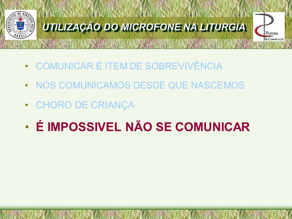 COMUNICAR É ITEM DE SOBREVIVÊNCIA NOS COMUNICAMOS DESDE QUE NASCEMOS CHORO DE CRIANÇA É IMPOSSIVEL NÃO SE COMUNICAR UTILIZAÇÃO DO MICROFONE NA LITURGIA