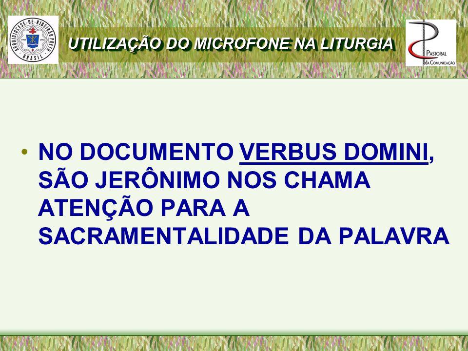 NO DOCUMENTO VERBUS DOMINI, SÃO JERÔNIMO NOS CHAMA ATENÇÃO PARA A SACRAMENTALIDADE DA PALAVRA UTILIZAÇÃO DO MICROFONE NA LITURGIA