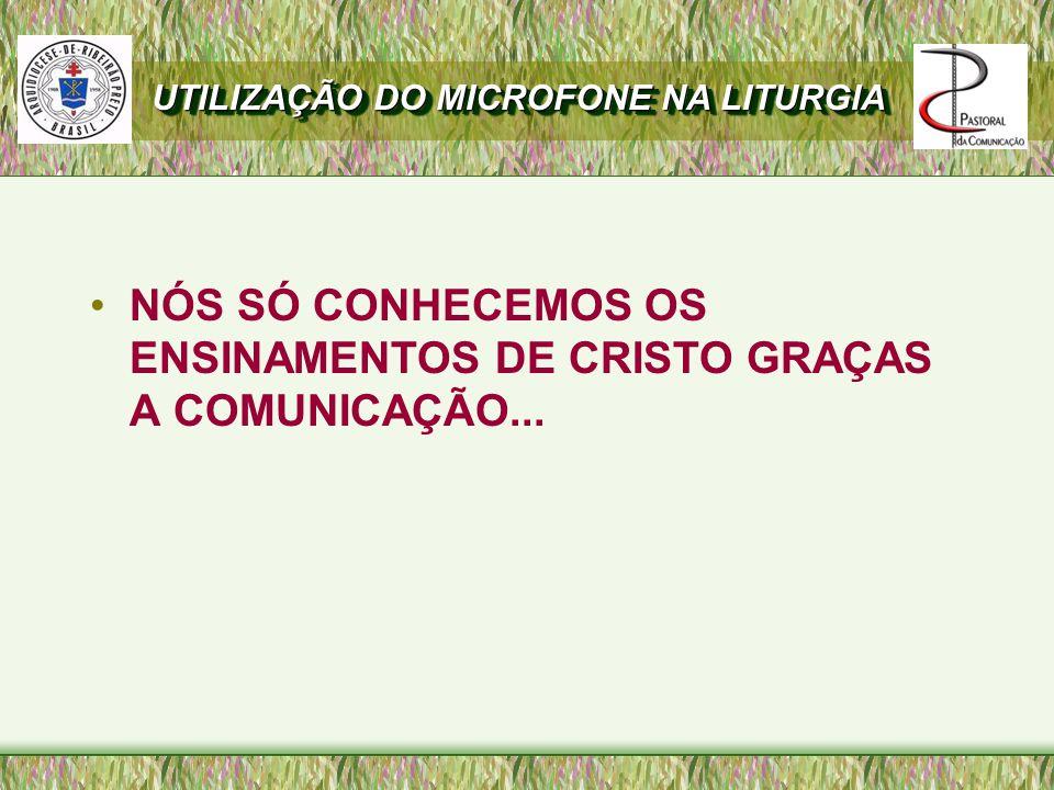 NÓS SÓ CONHECEMOS OS ENSINAMENTOS DE CRISTO GRAÇAS A COMUNICAÇÃO...